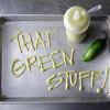"Jalapeno Creamy Sauce ""That Green stuff"""