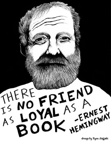 The Hemingway-There is no friend as loyal as a book-Ernest Hemingway-image by Ryan Sheffield_Yes, more please!
